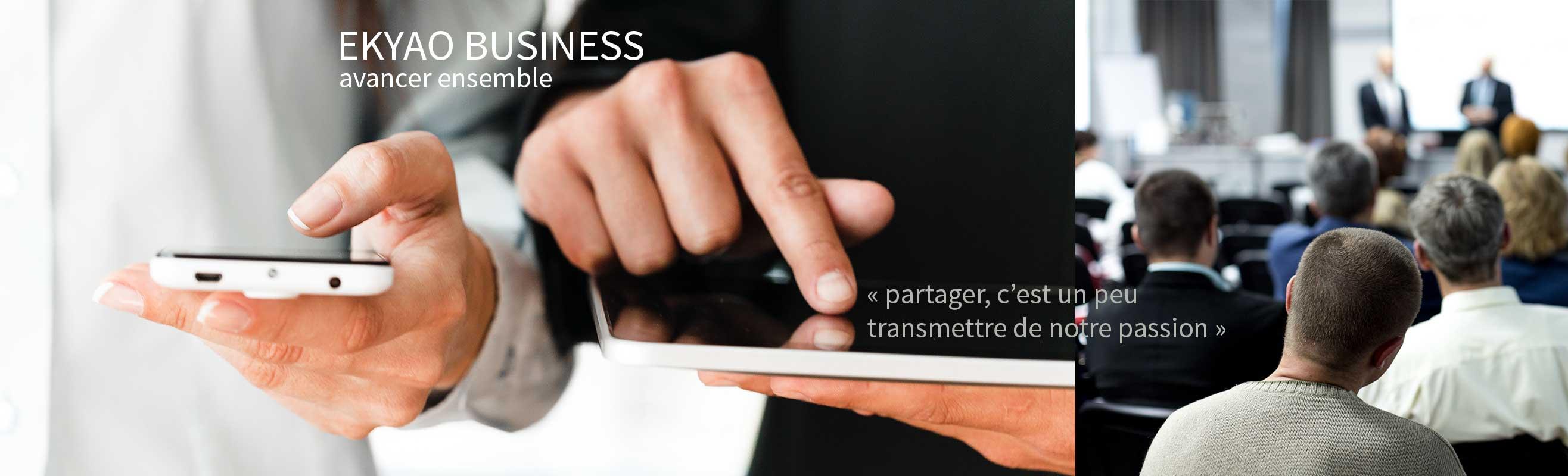 Ekyao Business Partenaires. Partager, c'est un peu transmettre de notre passion