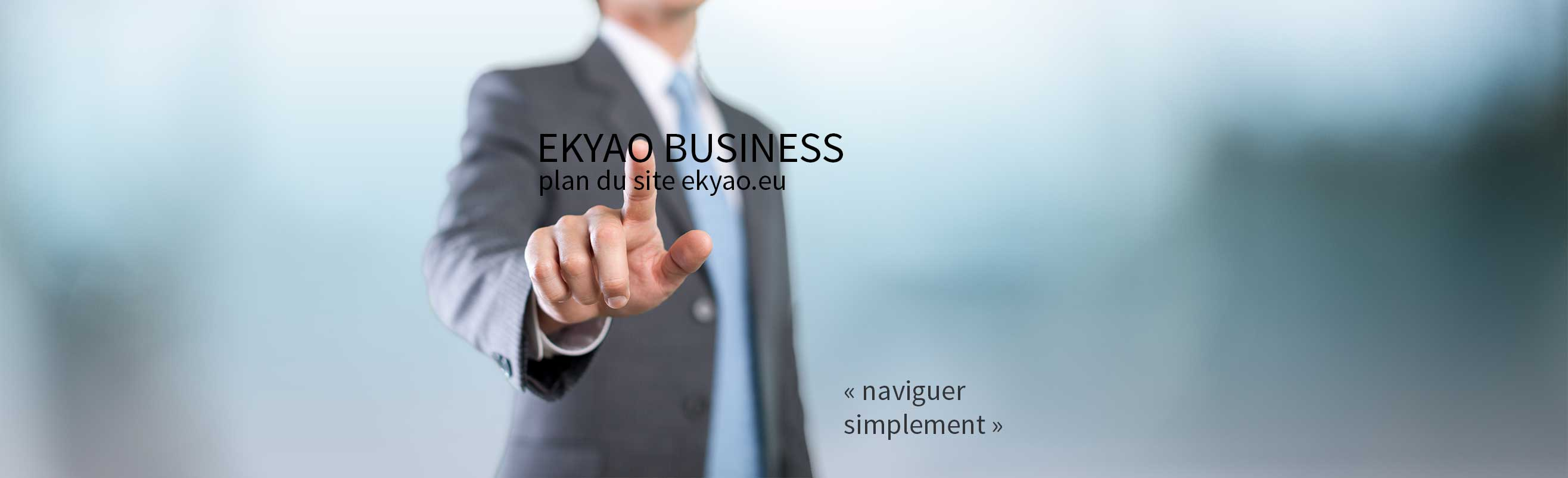 Ekyao Business - Plan du site. Naviguer simplement sur Ekyao.eu
